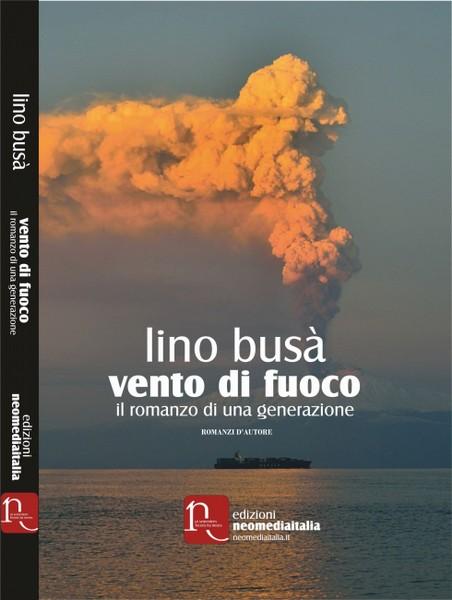 """""""Vento di fuoco"""" è il romanzo di una generazione e di Lino Busà"""