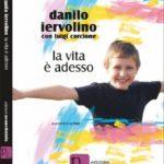 """""""La vita è adesso"""" è il racconto di Danilo Iervolino con Luigi Corcione. Ovvero storia di un'adozione straordinaria"""