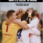 """""""Nino e il calcio di rigore"""" il libro di Francesco De Rosa e Pasquale D'Addato sul tema dell'etica nello sport"""