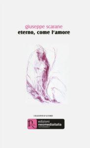 """""""Eterno, come l'amore"""" di Giuseppe Scarane. Un racconto sul senso della vita e della morte"""