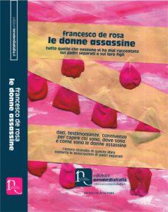 """""""Le donne assassine"""" il libro/inchiesta di Francesco de Rosa tutto che racconta un fenomeno di cui nessuno parla"""