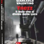 """""""Ynezz, il buio che ci divide dalla luce"""" il romanzo fantasy di Giancarlo Valentino al suo esordio"""