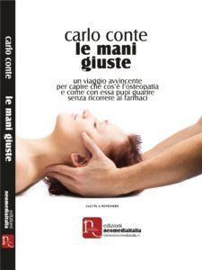 """""""Le mani giuste"""" il libro di Carlo Conte che vi farà capire che cos'è l'Osteopatia e come guarire senza ricorrere ai farmaci"""